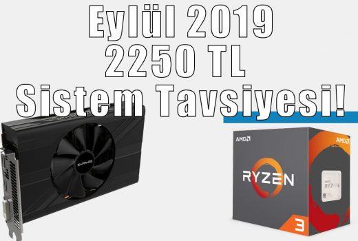 Eylül 2019 2250 TL 1080p Oyuncu Sistemi Tavsiyesi