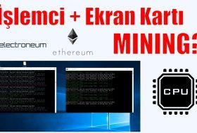 Gpu + Cpu Mining? Aynı anda 2 Farklı Mining Programı Çalıştırmak? Electroneum Mining Nasıl Yapılır?