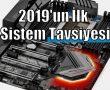 2019'un İlk Sistem Tavsiyesi – Full Hd 60 fps+ Oyuncu Sistemi